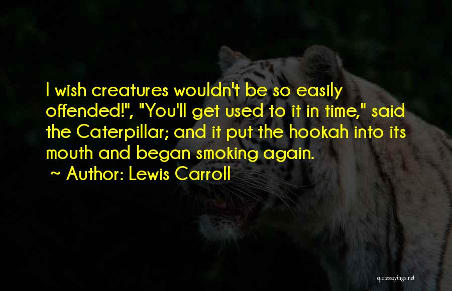Offended Easily Quotes By Lewis Carroll