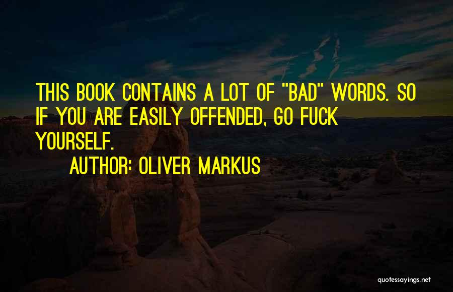Offended Easily Quotes By Oliver Markus