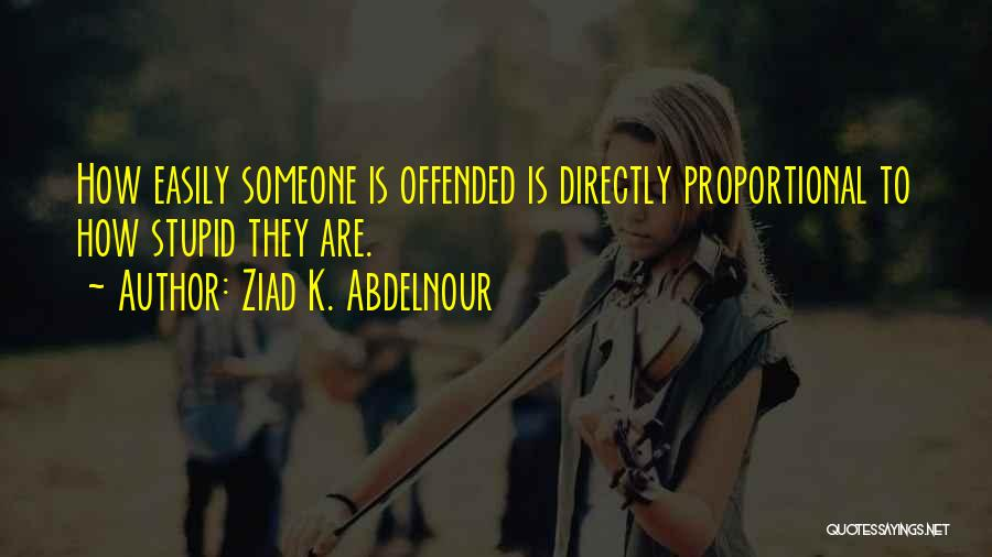 Offended Easily Quotes By Ziad K. Abdelnour