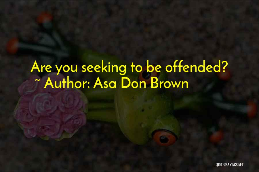 Offended Quotes By Asa Don Brown