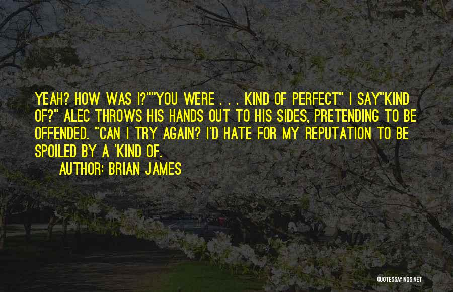Offended Quotes By Brian James