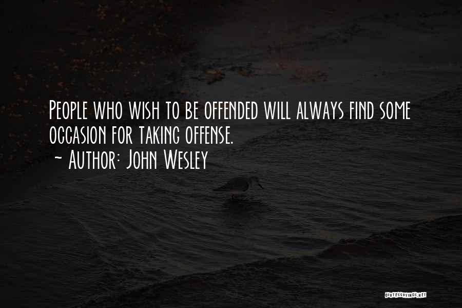 Offended Quotes By John Wesley