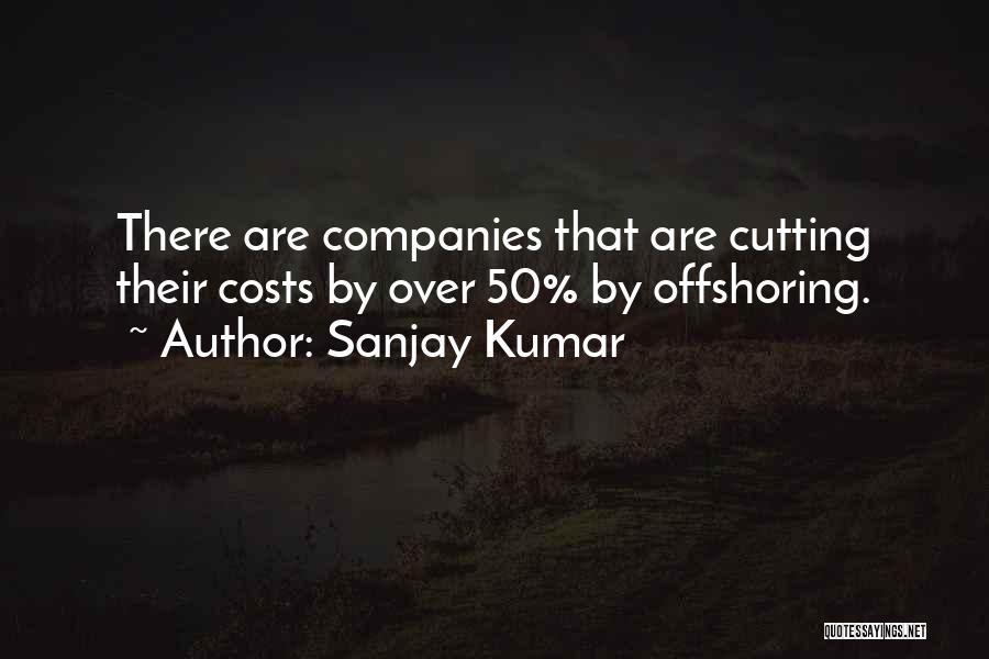 Offshoring Quotes By Sanjay Kumar