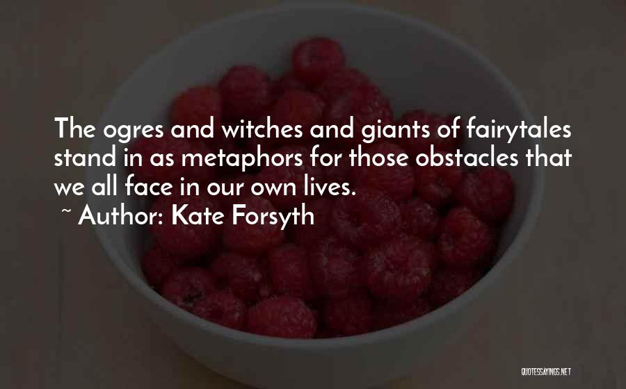 Ogres Quotes By Kate Forsyth