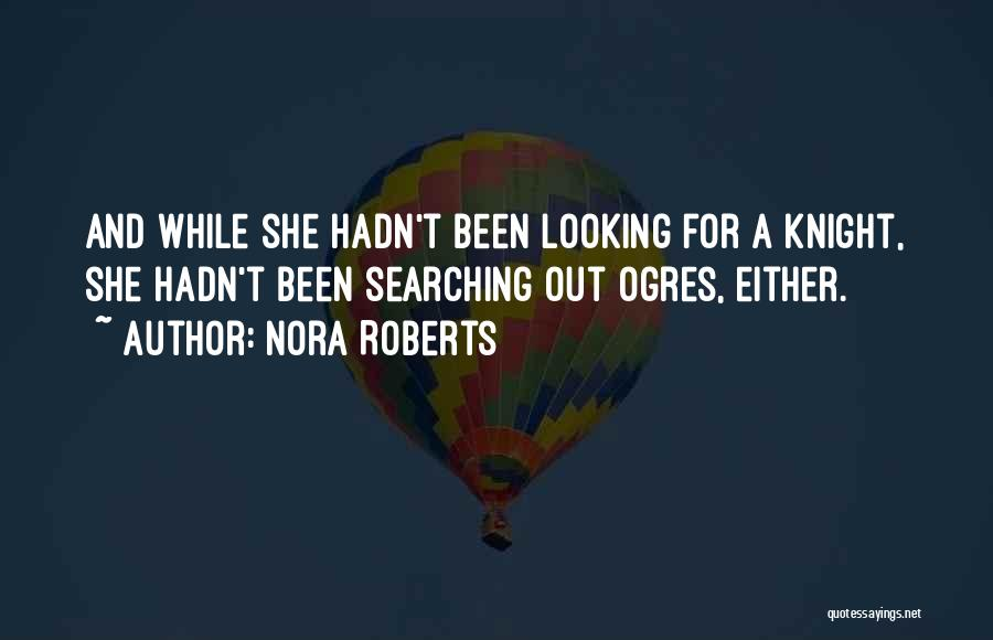 Ogres Quotes By Nora Roberts
