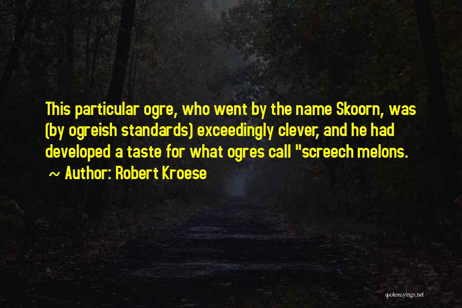 Ogres Quotes By Robert Kroese