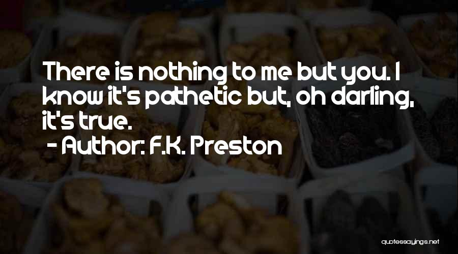 Oh But Darling Quotes By F.K. Preston