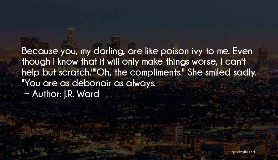 Oh But Darling Quotes By J.R. Ward