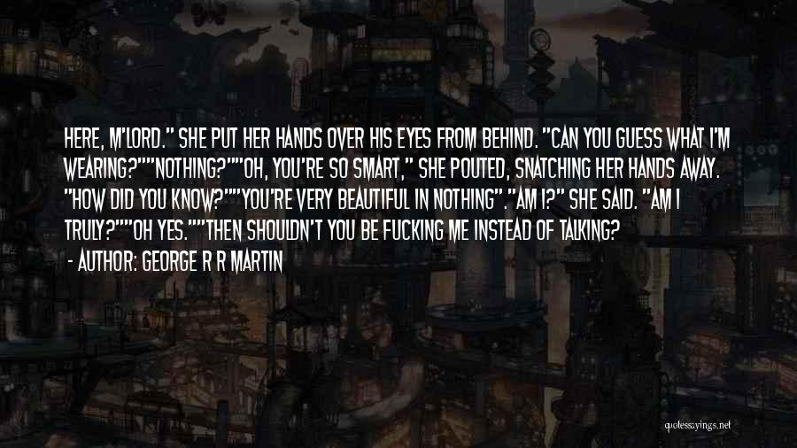 Oh Yes I Did Quotes By George R R Martin