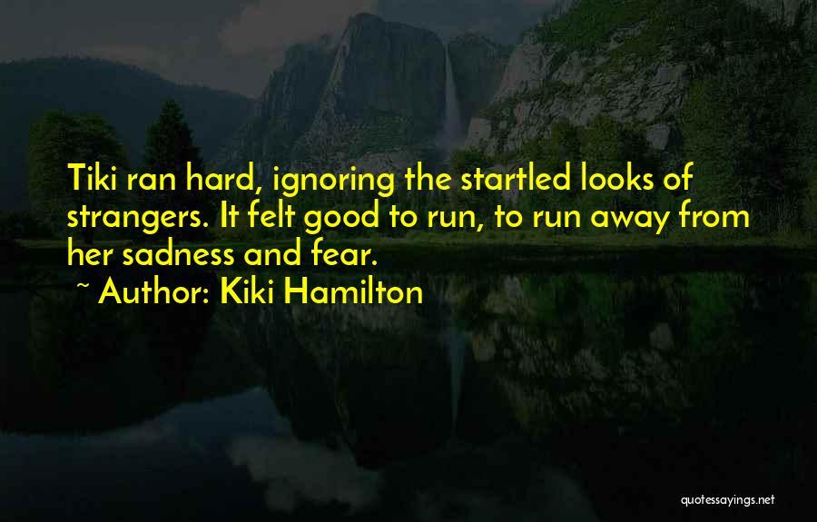 Oh You're Ignoring Me Quotes By Kiki Hamilton