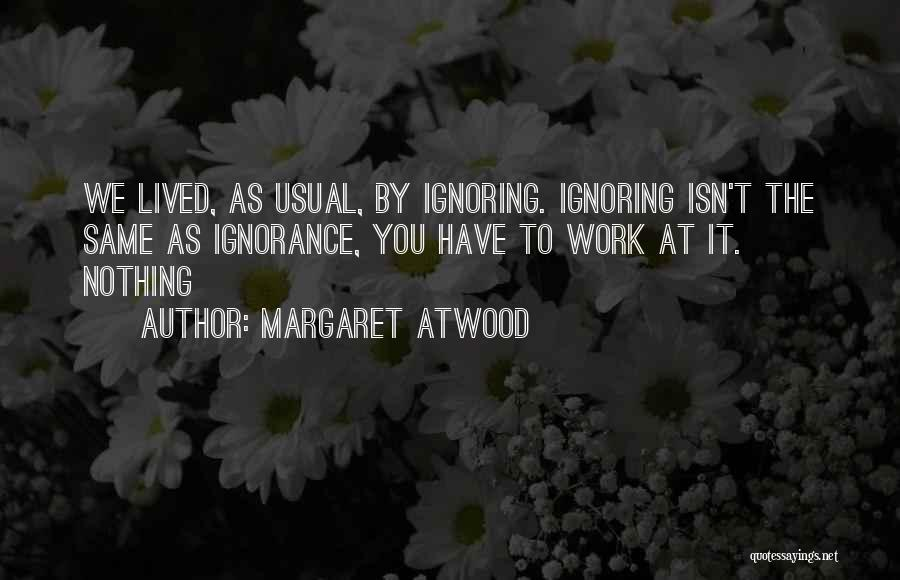 Oh You're Ignoring Me Quotes By Margaret Atwood