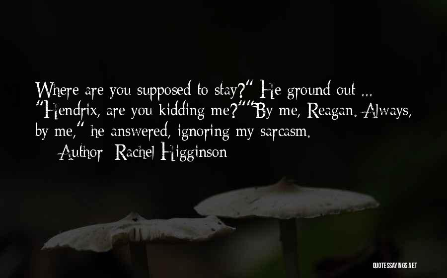 Oh You're Ignoring Me Quotes By Rachel Higginson