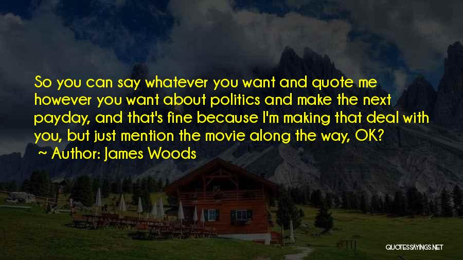 Ok Fine Whatever Quotes By James Woods
