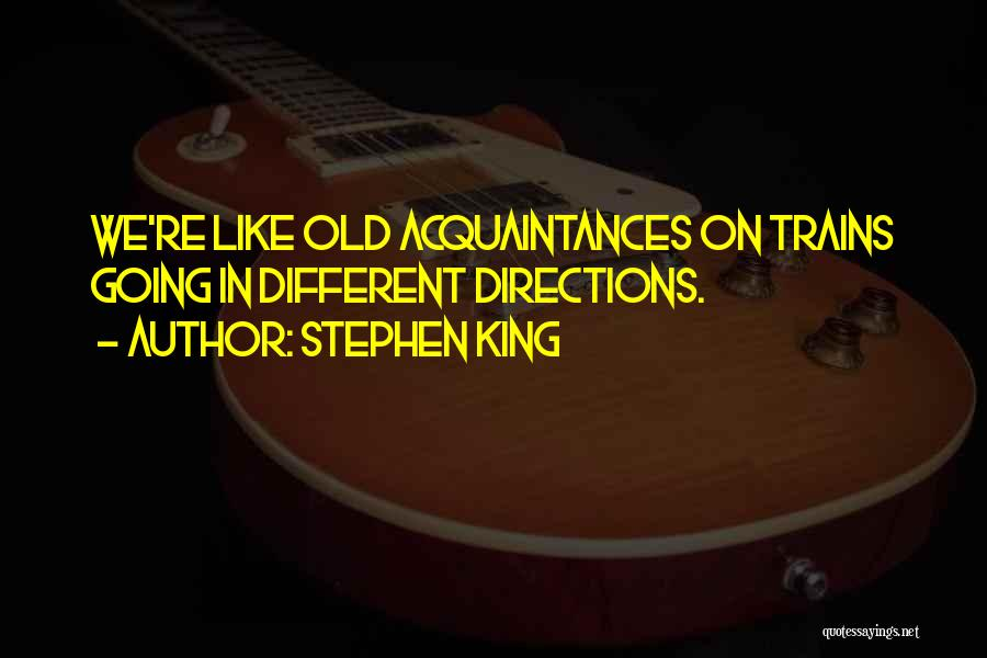 Old Acquaintances Quotes By Stephen King