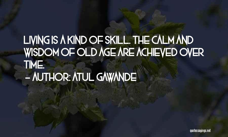 Old Age And Time Quotes By Atul Gawande