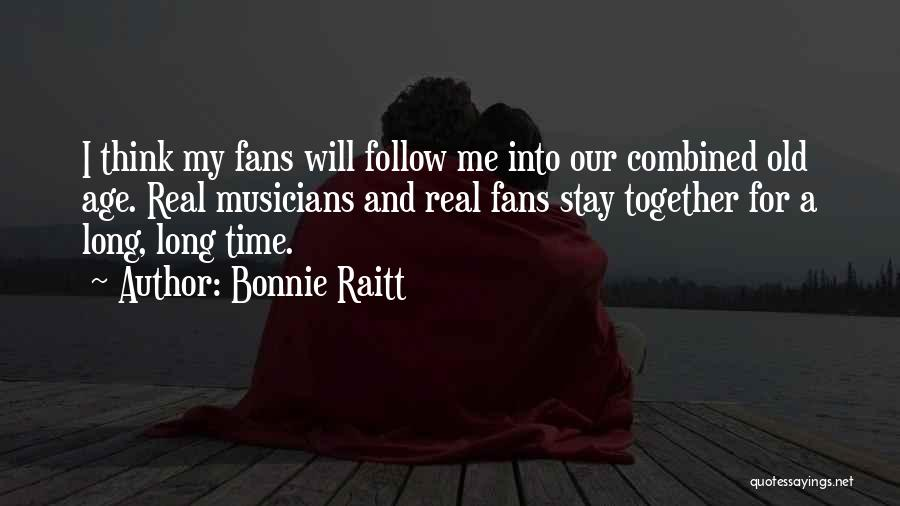 Old Age And Time Quotes By Bonnie Raitt