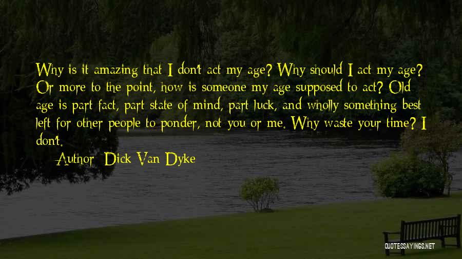 Old Age And Time Quotes By Dick Van Dyke