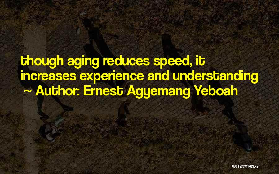 Old Age And Time Quotes By Ernest Agyemang Yeboah