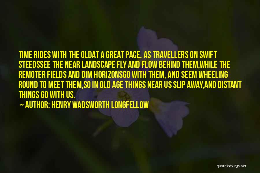 Old Age And Time Quotes By Henry Wadsworth Longfellow