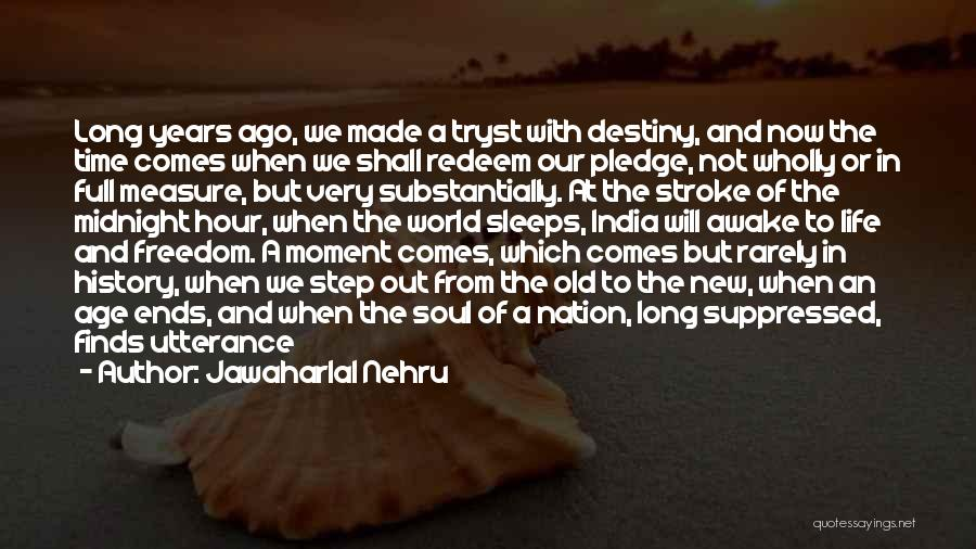 Old Age And Time Quotes By Jawaharlal Nehru