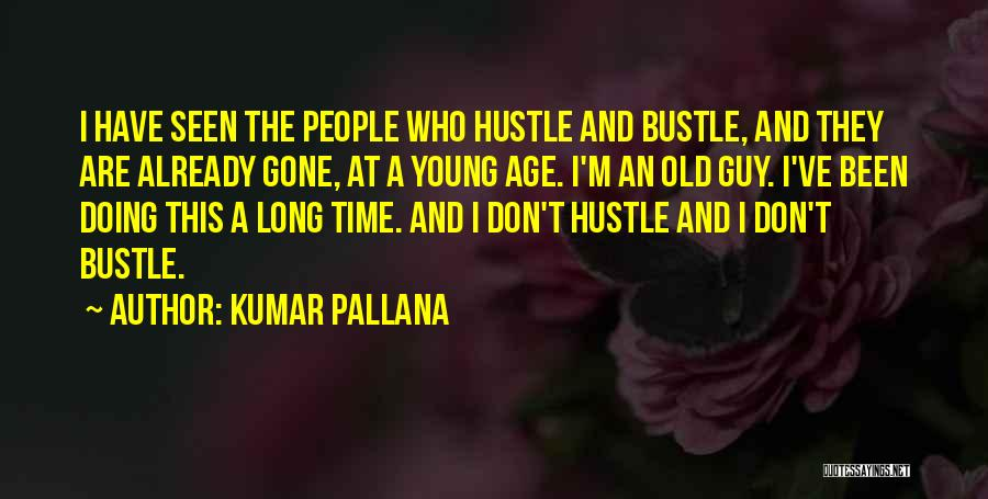 Old Age And Time Quotes By Kumar Pallana
