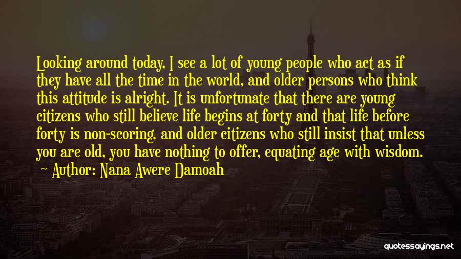Old Age And Time Quotes By Nana Awere Damoah