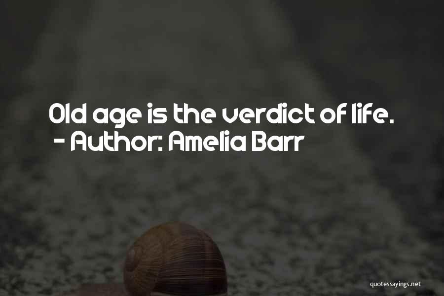Old Age Life Quotes By Amelia Barr