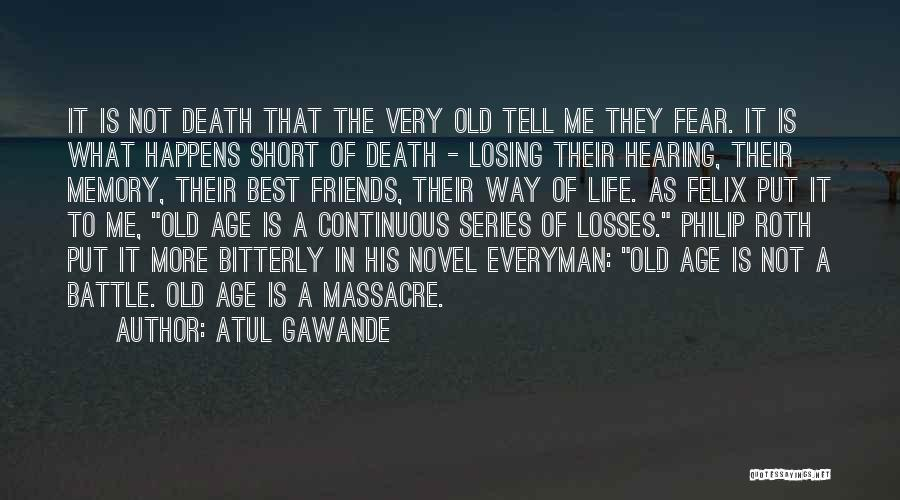 Old Age Life Quotes By Atul Gawande