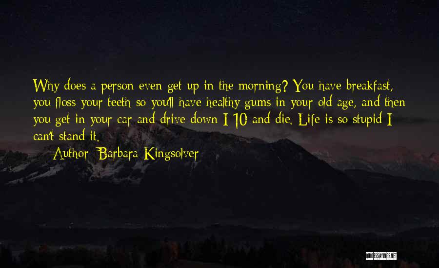 Old Age Life Quotes By Barbara Kingsolver