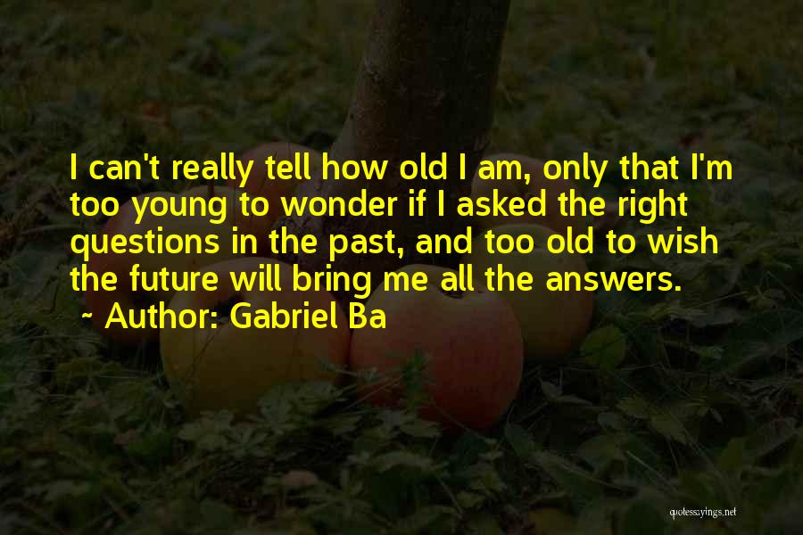 Old Age Life Quotes By Gabriel Ba