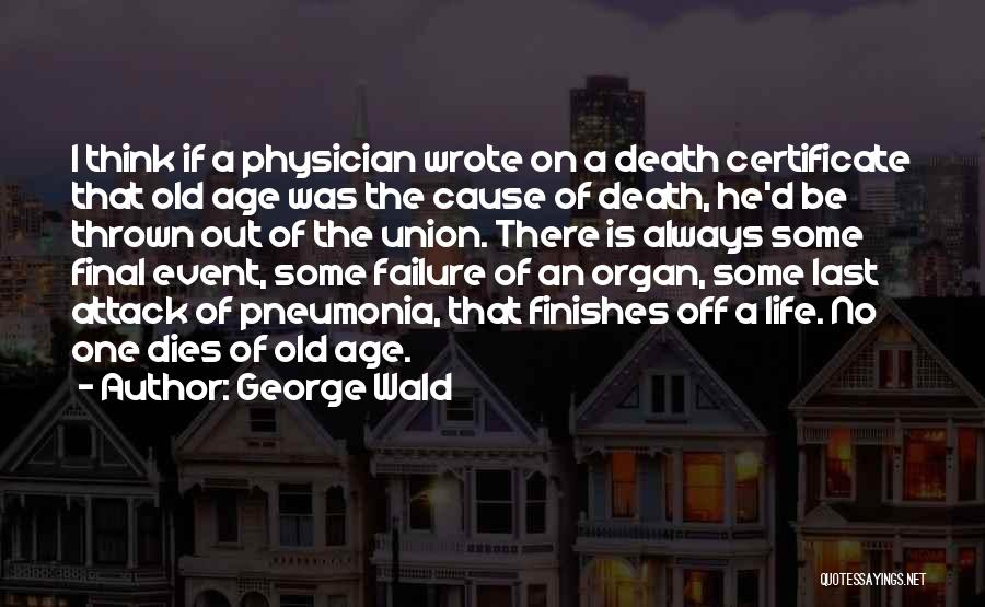 Old Age Life Quotes By George Wald