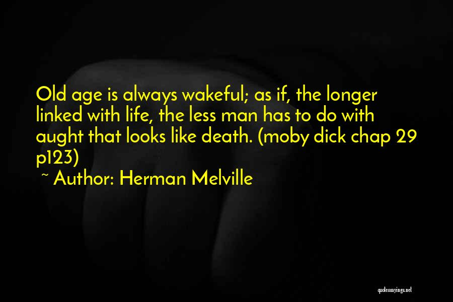Old Age Life Quotes By Herman Melville