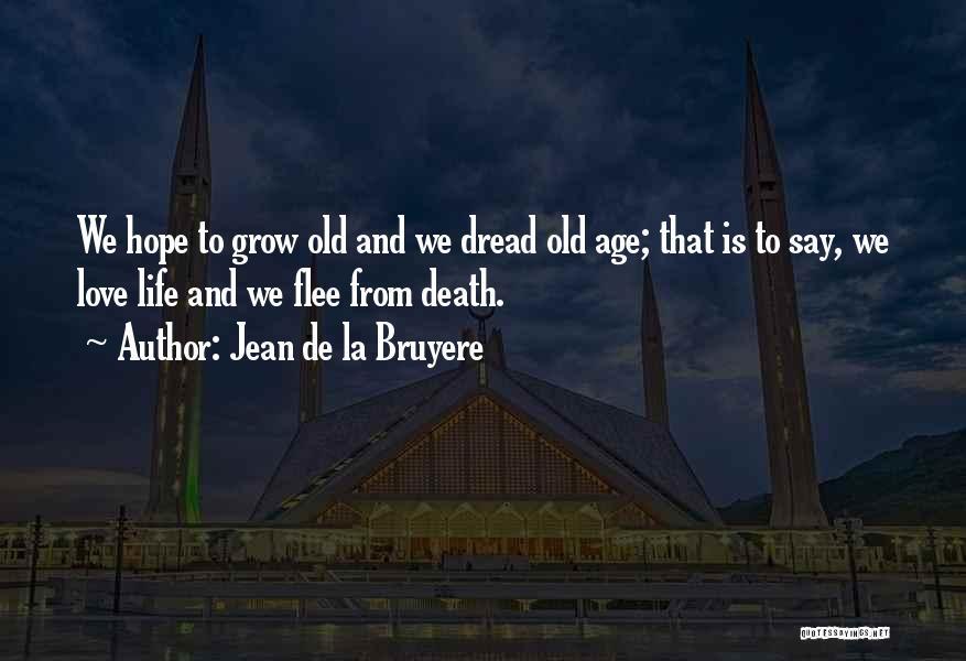 Old Age Life Quotes By Jean De La Bruyere