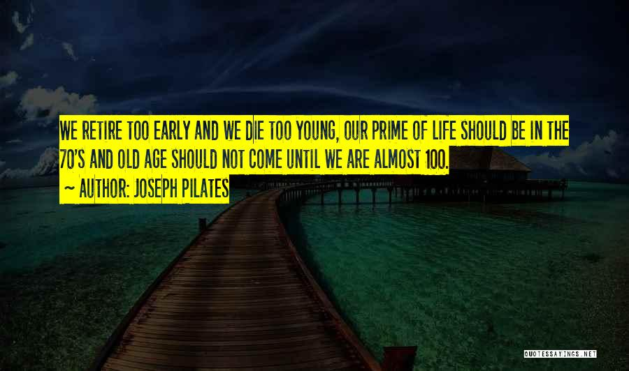 Old Age Life Quotes By Joseph Pilates