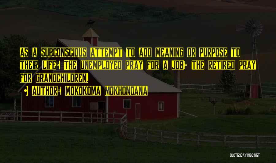 Old Age Life Quotes By Mokokoma Mokhonoana