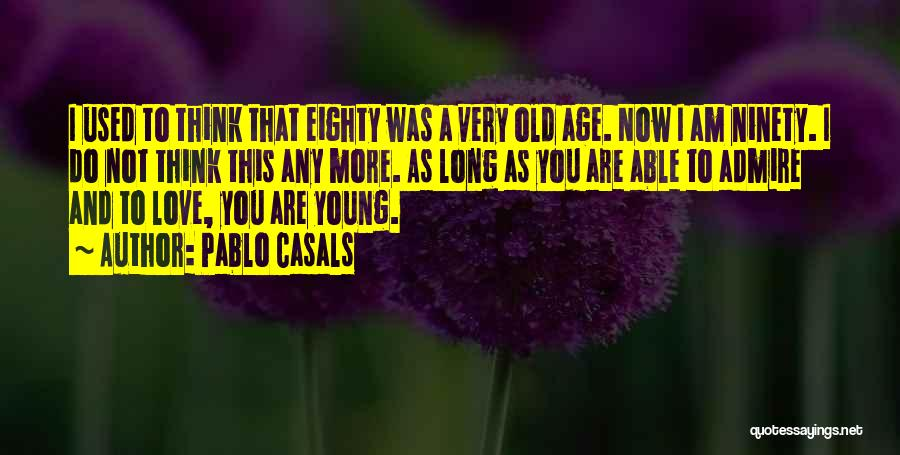 Old Age Life Quotes By Pablo Casals