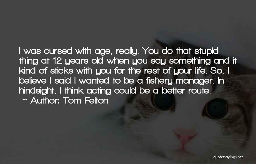 Old Age Life Quotes By Tom Felton