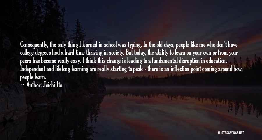 Old College Days Quotes By Joichi Ito
