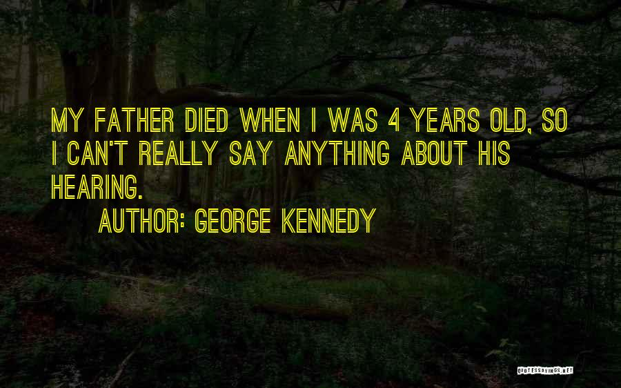 Old Father Quotes By George Kennedy