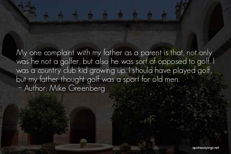 Old Father Quotes By Mike Greenberg