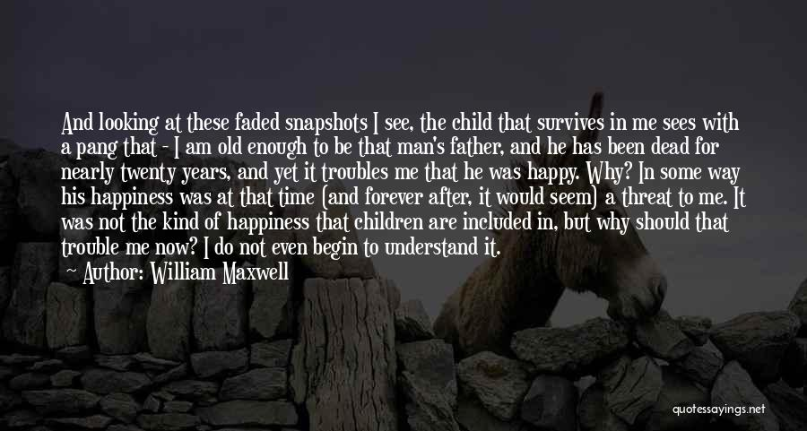 Old Father Quotes By William Maxwell