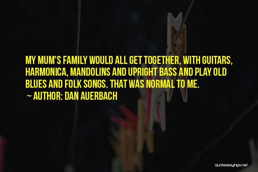Old Folk Quotes By Dan Auerbach