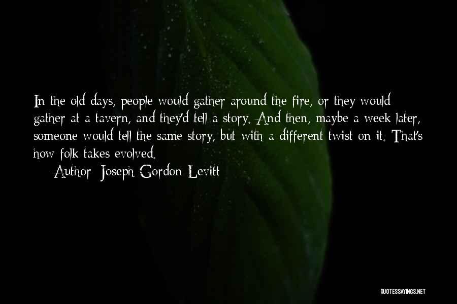 Old Folk Quotes By Joseph Gordon-Levitt