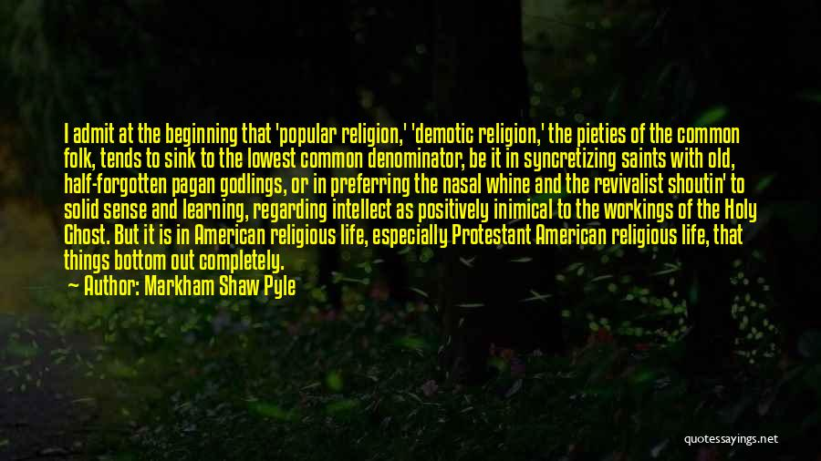 Old Folk Quotes By Markham Shaw Pyle