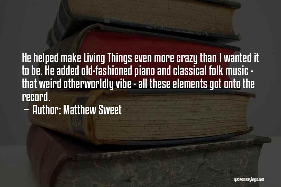 Old Folk Quotes By Matthew Sweet