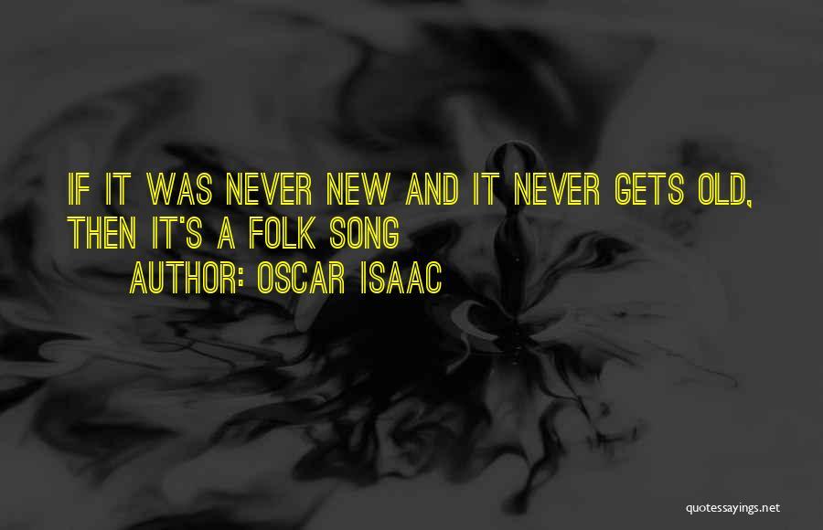 Old Folk Quotes By Oscar Isaac