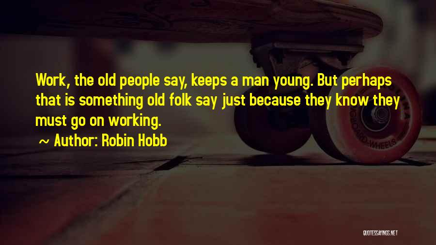 Old Folk Quotes By Robin Hobb
