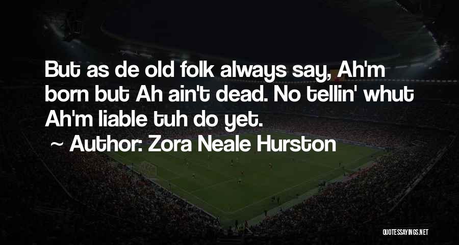 Old Folk Quotes By Zora Neale Hurston