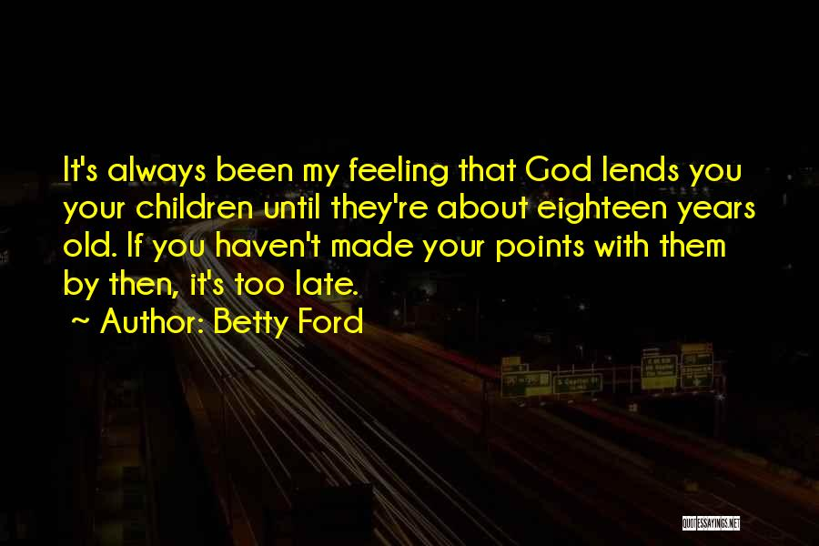 Old Ford Quotes By Betty Ford