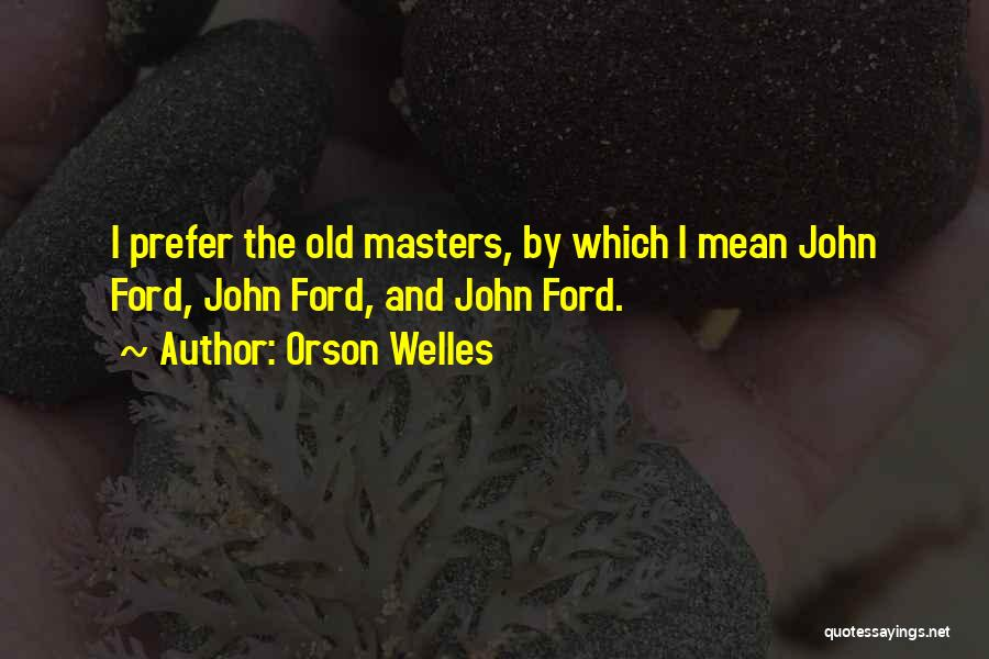 Old Ford Quotes By Orson Welles